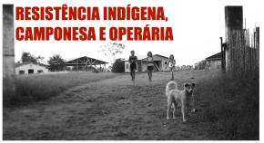 Resistência indígena, camponesa eoperária