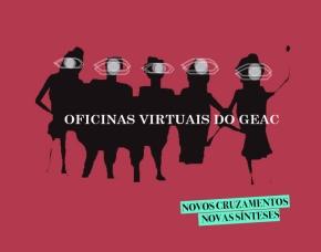 Oficinas virtuais do GEAC: novos encontros, novassínteses